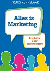 Alles is Marketing -Inspiratie voor ondernemers Koppelaar, Truus