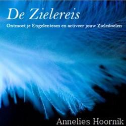 De Zielereis -ontmoet je Engelenteam en acti veer jouw Zieledoelen Hoornik, Annelies