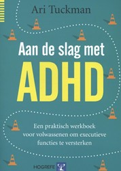 AAN DE SLAG MET ADHD -EEN PRAKTISCH WERKBOEK VOOR VO LWASSENEN OM EXECUTIEVE FUNCTI TUCKMAN, ARI