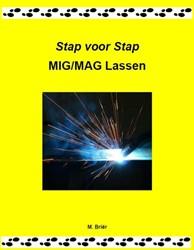 Stap voor Stap MIG/MAG lassen -MIG/MAG LASSEN UITGELEGD Brier, M.