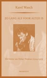 Zo lang als voor altijd is -het leven van Dylan Thomas (19 14-1953) Wasch, Karel