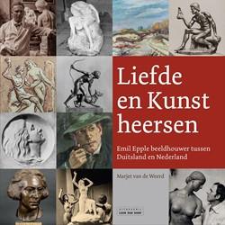 Liefde en Kunst heersen -Emil Epple beeldhouwer tussen Duitsland en Nederland Weerd, Marjet van de