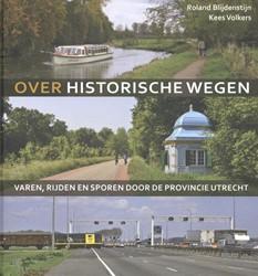 Over historische wegen -varen, rijden en sporen door d e provincie Utrecht Blijdenstijn, Roland