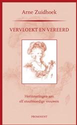 Vervloekt en vereerd -herinneringen aan elf stoutmoe dige vrouwen Zuidhoek, Arne