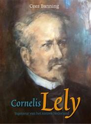 Cornelis Lely -Ingenieur van het nieuwe Neder land Banning, Cees