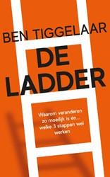 De Ladder -Waarom veranderen zo moeilijk is en... welke 3 stappen wel Tiggelaar, Ben