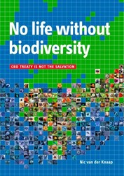 No life without biodiversity -CBD treaty is not the salvatio n Knaap, Nic van der