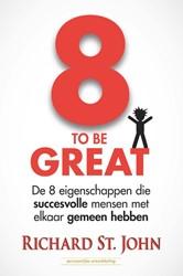 8 to be great -de 8 eigenschappen die succesv olle mensen met elkaar gemeen StJohn, Richard