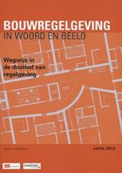 Bouwregelgeving in woord en beeld -WEGWIJS IN DE DOOLHOF VAN REGE LGEVING Uythoven, Anne J.