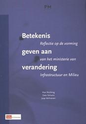 BETEKENIS GEVEN AAN VERANDERING -REFLECTIE OP DE VORMING VAN HE T MINISTERIE VAN INFRASTRUCTUU NICHTING, HAN