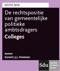 De rechtspositie van decentrale politiek -Editie 2018 Heetman, Gerard J.J.J.