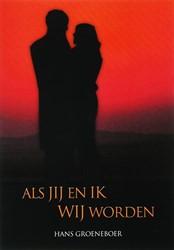 Als jij en ik wij worden -over het huwelijk en partnerre laties Groeneboer, J.F.M.