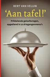 'Aan tafel!' -prikkelende geloofsvragen, opg ediend in 12 driegangenmenu&ap Veluw, A.H. van
