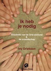 Ik heb je nodig -Elisabeth van de drie-eenheid & de vriendschap Driessen, Iny