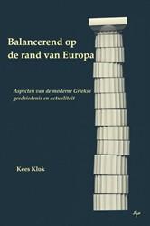 BALANCEREND OP DE RAND VAN EUROPA -ASPECTEN VAN DE MODERNE GRIEKS E GESCHIEDENIS EN ACTUALITEIT KLOK, KEES