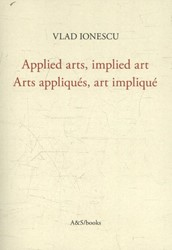 Applied arts, implied art - Arts appliqu -craftsmanship and technology i n the age of art industry - Cr Ionescu, Vlad