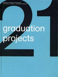 21 graduation projects -amsterdam Academy of Architect ure Oxenaar, Aart