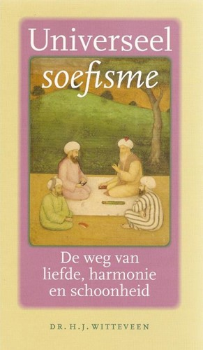 Universeel soefisme -de weg van liefde, harmonie en schoonheid Witteveen, H.J.