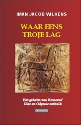 Waar eens Troje lag -het geheim van Homerus' I en Odyssee onthuld Wilkens, Iman Jacob