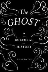 GHOST, A Cultural History -A Cultural History Owens, Susan