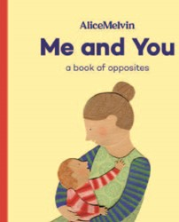 Me and You. A book of opposites by Alice Melvin, Alice