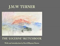 JMW Turner: The Lucerne Sketchbook Blayney Brown, David