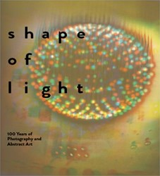 Shape of Light: 100 Years of Photography -100 YEARS OF PHOTOGRAPHY AND A Baker, Simon