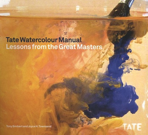 Tate Watercolour Manual: Lessons from th -Lessons from the Great Masters Townsend, Joyce