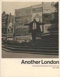 Another London -International Photographers Ca pture City Life 1930-1980