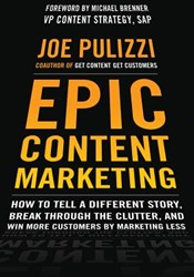 Epic Content Marketing: How to Tell a Di -How to Tell a Different Story, Break Through the Clutter, an Pulizzi, Joe