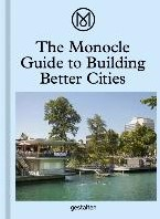 The Monocle Guide to Building Better Cit
