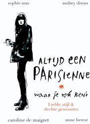Altijd een Parisienne - waar je ook bent -liefde, stijl & slechte ge tes Berest, Anne