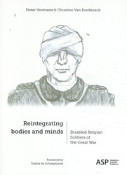 Reintegrating bodies and minds -Disabled Belgian Soldiers of t he Great War Verstraete, Pieter