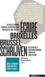 Brussel schrijven/Ecrire Bruxelles -La ville comme source d'i ation depuis le XIXe siecle/D