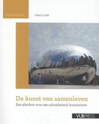 De kunst van samenleven -Een pleidooi voor een pluralis tische humanisme Alma, Hans