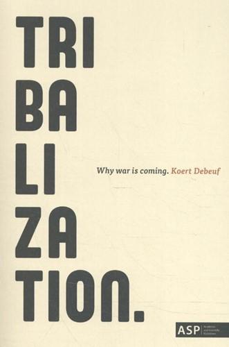 Tribalization -Why war is coming Debeuf, Koert