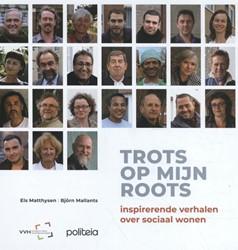 Trots op mijn roots -Inspirerende verhalen over soc iaal wonen Matthysen, Els