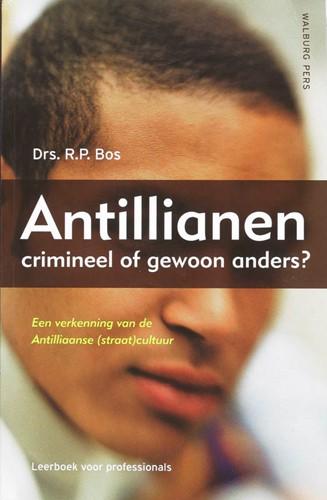 Antillianen: crimineel of gewoon anders? -een verkenning van de Antillia anse (straat)cultuur. Een leer