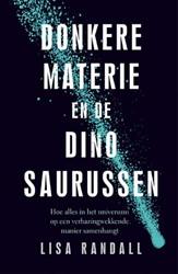 Donkere materie en de dinosaurussen -hoe alles in het universum op een verbazingwekkende manier s Randall, Lisa