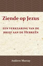 Ziende op Jezus -Een Verklaring van de Brief aa n de Hebreen Murray, Andrew