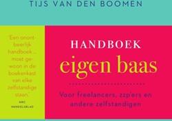 Handboek eigen baas -voor freelancers, zzp'ers ndere zelfstandigen Boomen, Tijs van den