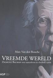 Vreemde wereld -Zygmunt Bauman over samenleven in vloeibare tijden Bossche, Marc Van den