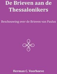 De Brieven aan de Thessalonikers -beschouwing over de Brieven va n Paulus Voorhoeve, Herman C.