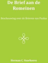 De Brief aan de Romeinen -beschouwing over de Brieven va n Paulus Voorhoeve, Herman C.