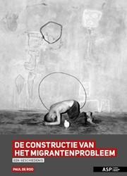 De constructie van het migrantenprobleem -een geschiedenis Roo, Paul de
