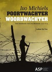 Poortwachter woordwachter -een betekenis van Ivo Michiels (1923-2012) Vos, Lukas de