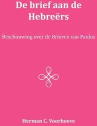 De Brief aan de Hebreers -beschouwing over de brieven va n Paulus Voorhoeve, Herman C.