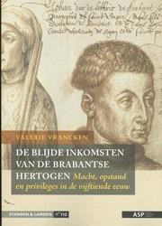 De Blijde Inkomsten van de Brabantse her -Macht, opstand en privileges i n de vijftiende eeuw Vrancken, Valerie
