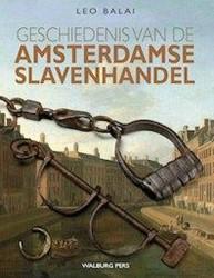 GESCHIEDENIS VAN DE AMSTERDAMSE SLAVENHA -OVER DE BELANGEN VAN AMSTERDAM SE REGENTEN BIJ DE TRANS-ATLAN BALAI, LEO
