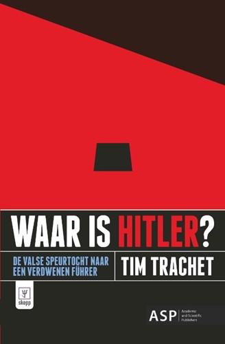 Waar is Hitler? -De valse speurtocht naar een v erdwenen Fuhrer Trachet, Tim
